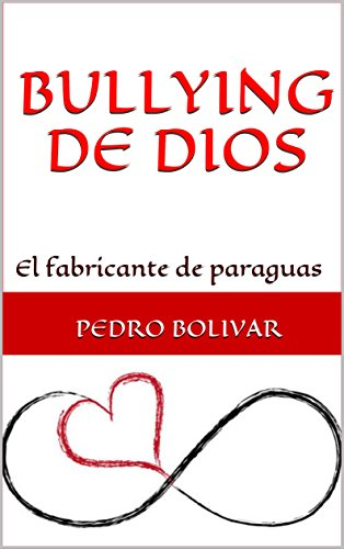 BULLYING DE DIOS: El fabricante de paraguas (Spanish Edition) by [BOLIVAR,