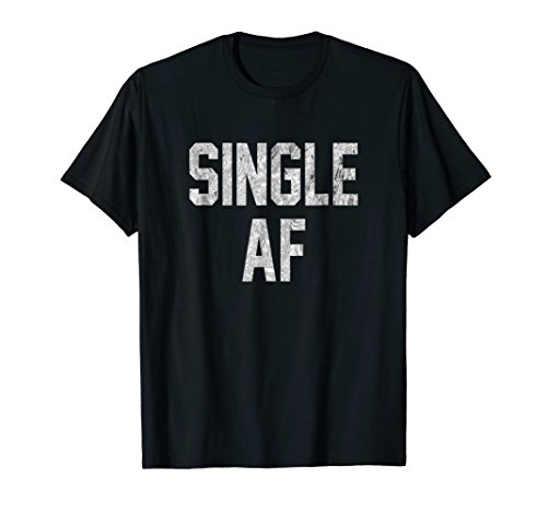 Single AF T Shirt - Funny Single Girls and Guys Cute Gift