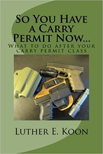 Book So You Have a Carry Permit Now...: What to do after your carry permit class by Luther E. Koon (2014-04-09)