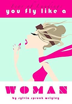 Fear of Landing: You Fly Like a Woman by [Wrigley, Sylvia Spruck]