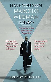 Have You Seen Marcelo Weisman Today? by [De Freitas, Freddy]