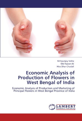 Economic Analysis of Production of Flowers in West Bengal of India: Economic Analysis of Production and Marketing of Pri
