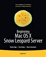 Beginning Mac OS X Snow Leopard Server: From Solo Install to Enterprise Integration Front Cover