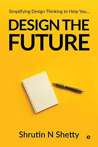 - Design the Future: Simplifying Design Thinking to Help You…