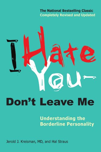 (I Hate You--Don't Leave Me: Understanding the Borderline Personality)
