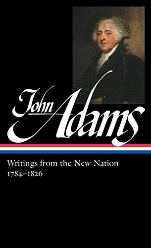 John Adams: Writings from the New Nation 1784-1826 (LOA #276) (Library of America Adams Family Collection)