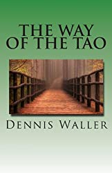 The Way of the Tao, Living an Authentic Life: Lao Tzu's Tao Te Ching, A Treatise and Interpretation