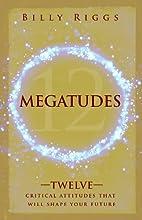 Megatudes: Twelve Critical Attitudes That Will Shape Your Future