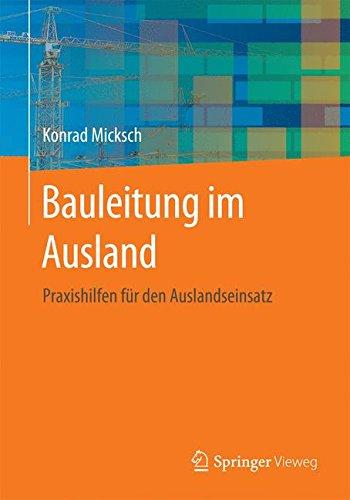 Bauleitung im Ausland: Praxishilfen für den Auslandseinsatz Taschenbuch – 8. August 2016 Konrad Micksch Springer Vieweg 3658139021 Bau- und Umwelttechnik