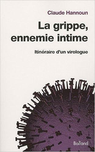 Lire La grippe, ennemie intime : Intinéraire d'un virologue, De la grippe espagnole aux grippes aviaire et porcine pdf