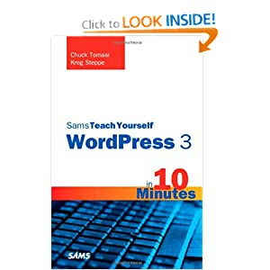Sams Teach Yourself WordPress in 10 Minutes (Sams Teach Yourself -- Minutes) Chuck Tomasi and Kreg Steppe