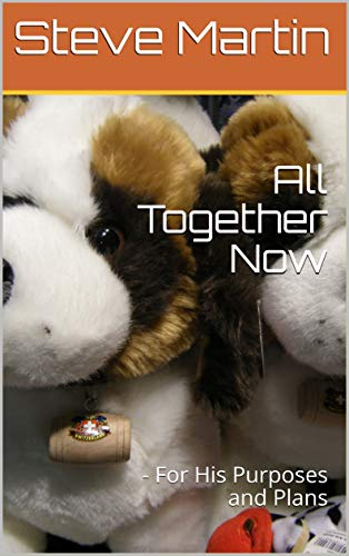 All Together Now: - For His Purposes and Plans by [Martin, Steve]