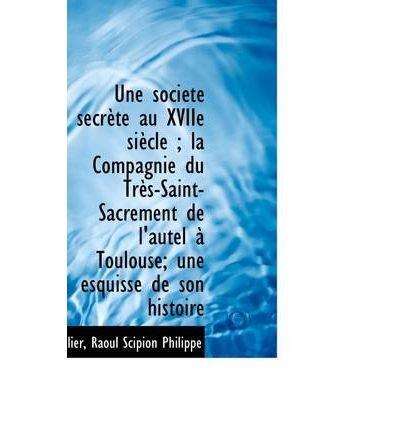 Download Une Soci T Secr Te Au Xviie Si Cle; La Compagnie Du Tr S-Saint-Sacrement de L'Autel Toulouse; Un (Paperback) - Common ebook