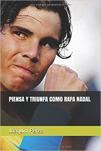 PIENSA Y TRIUNFA COMO RAFA NADAL: Amazon.es: Pérez, Joaquín: Libros