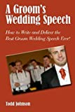 A Groom's Wedding Speech, Todd Johnson, 1452814368