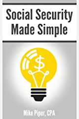 Social Security Made Simple: Social Security Retirement Benefits and Related Planning Topics Explained in 100 Pages or Less Paperback