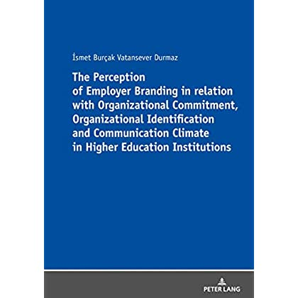 The Perception of Employer Branding in relation with Organizational Commitment, Organizational Identification and Communication Climate in Higher Education Institutions