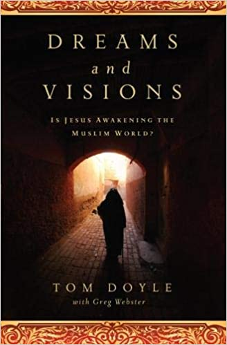 Dreams And Visions Is Jesus Awakening The Muslim World Tom Doyle