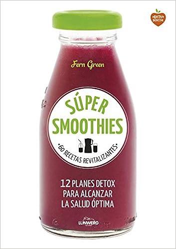 Súper smoothies: 60 recetas revitalizantes (Come Verde)