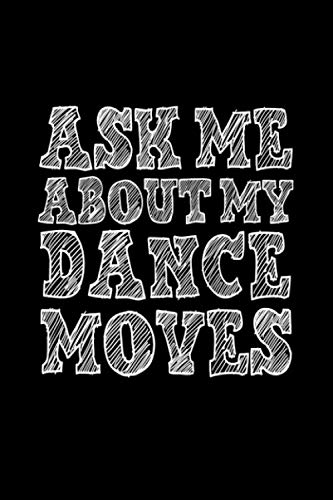 Costumes For Halloween Dances (ASK ME ABOUT MY DANCE MOVES: Dot Grid Journal - Ask Me About My Dance Moves Costume Funny Halloween Gift - Black Dotted Diary, Planner, Gratitude, Writing, Travel, Goal, Bullet)