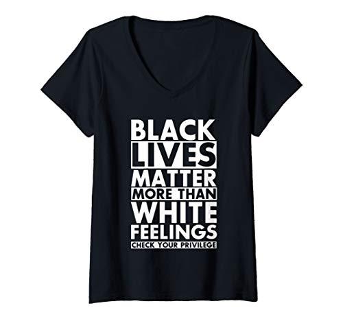 Womens Black lives Matter More than White Feelings Check Privilege V-Neck T-Shirt (Black Lives Matter More Than White Feelings)