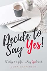 Decide to Say Yes! Paperback