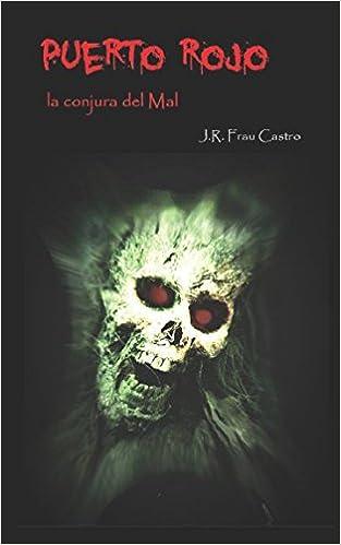 Puerto Rojo: La conjura del Mal (Spanish Edition): J.R Frau Castro: 9781519069535: Amazon.com: Books