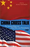 China Cross Talk: The American Debate over China Policy since Normalization, Scott Kennedy, 0742517853
