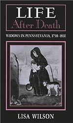 Life After Death: Widows in Pennsylvania, 1750-1850 (American Civilization)