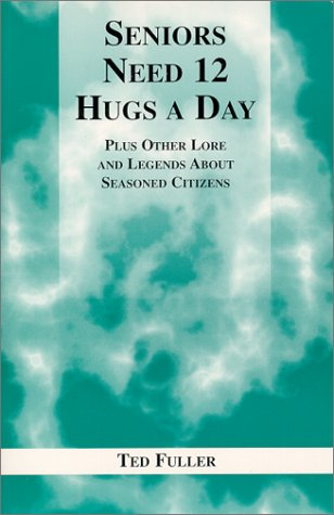 Download Seniors need 12 hugs a day: Plus other lore and legends about seasoned citizens pdf