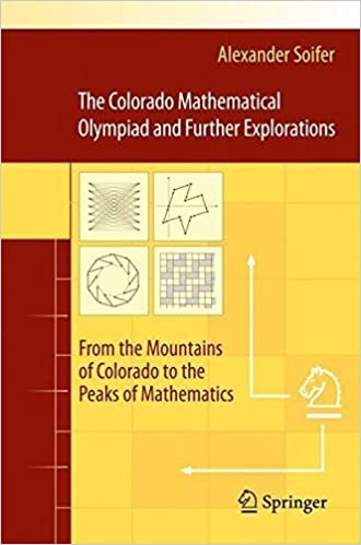 Book The Colorado Mathematical Olympiad and Further Explorations: From the Mountains of Colorado to the Peaks of Mathematics by Alexander Soifer (2011-04-13)