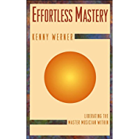 Effortless Mastery: Liberating the Musician Within