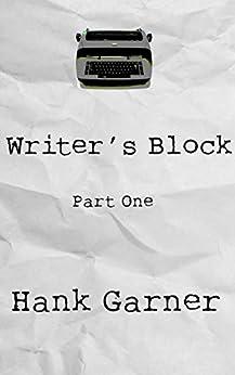 Writer's Block | Part 1: Writer's Block Part One by [Garner, Hank]