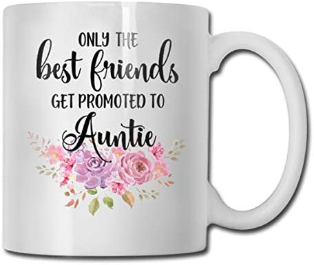 Only The Best Friend Get Promoted to Auntie Funny Coffee Mug - 11 Ceramic Coffee Cup - Best Gifts Idea for Christmas, Valentine and Birthday, Father's Day and Mother's Day Cup
