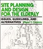 Site Planning and Design for the Elderly, Carstens, Diane V., 0442013515