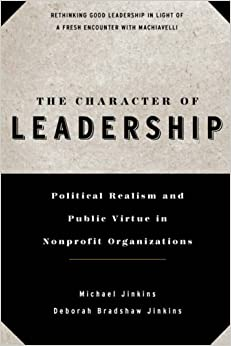 Book The Character of Leadership: Political Realism and Public Virtue in Nonprofit Organizations (J-B US non-Franchise Leadership)