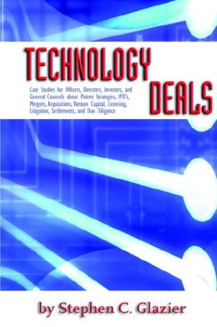 Technology Deals, Case Studies for Officers, Directors, Investors, and General Counsels about IPO's, Mergers, Acquisitions, Venture Capital, Licensing