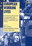 European Working Lives : Continuities and Change in Management and Industrial Relations in France, Scandinavia and the U. K., Jefferys, Steve and Beyer, Frederik Mispelblom, 1840644761