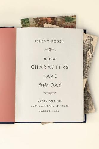 Minor Characters Have Their Day: Genre and the Contemporary Literary Marketplace (Literature Now)