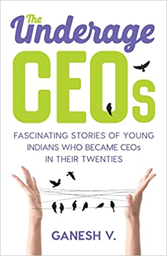 Buy The Underage CEOs: Fascinating Stories of Young Indians Who