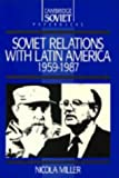 Soviet Relations with Latin America, 1959-1987 (Cambridge Russian Paperbacks)