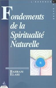 Fondements de la spiritualité naturelle, tome 1 par Bahram Elahi