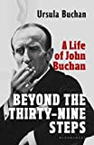 Beyond the Thirty-Nine Steps: A Life of John Buchan