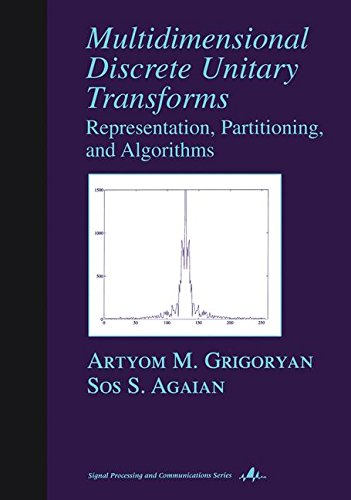 Multidimensional Discrete Unitary Transforms: Representation: Partitioning, and Algorithms (Signal Processing and Commun