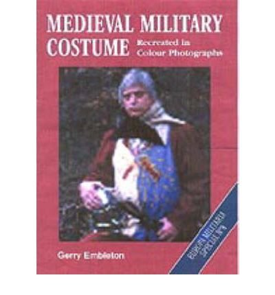 Medieval Military Costume Gerry Embleton ([(Medieval Military Costume)] [Author: Gerry Embleton] published on (February, 2001))