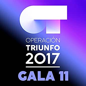 OT Gala 11 (Operación Triunfo 2017) de Various artists en Amazon Music - Amazon.es