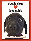 Doggie Days Love Guide Labrador Retriever, Ronnie Sellers and Leslie Evans, 1569065608