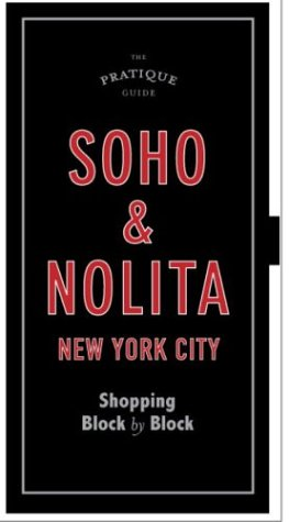 The Pratique Guide, Soho and NoLIta: Shopping Block by - Soho Shopping Ny