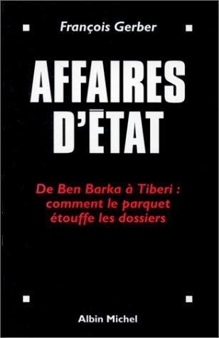 Affaires d'Etat : De Ben Barka à Tiberi : Comment le parquet étouffe les dossiers Broché – 30 octobre 1997 François Gerber Albin Michel 2226095209 46320100628A2226095209
