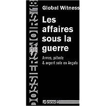 Affaires sous la guerre (Les): Armes, pétrole et argent sale en Angola